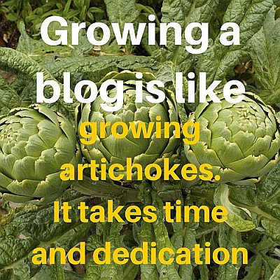 Growing a blog is like growing artichokes. It takes time and dedication