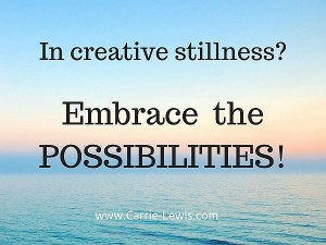 Living with Creative Stillness - Embrace the Possibilities
