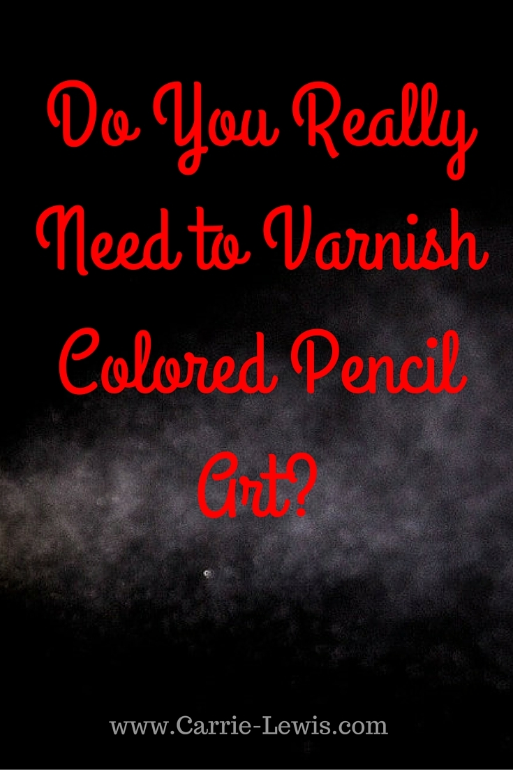 Do You Really Need to Varnish Colored Pencil Art