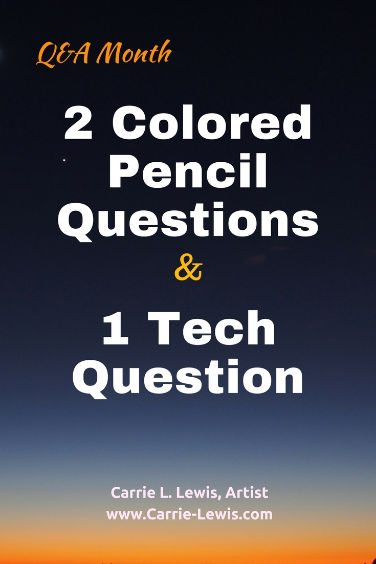 2 Colored Pencil Questions and 1 Tech Question